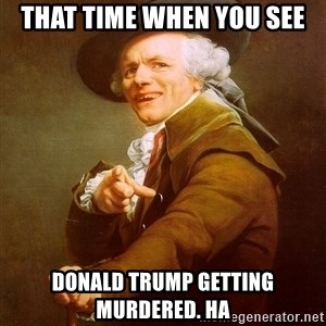 Joseph Ducreux - That time when you see Donald trump getting murdered. hA