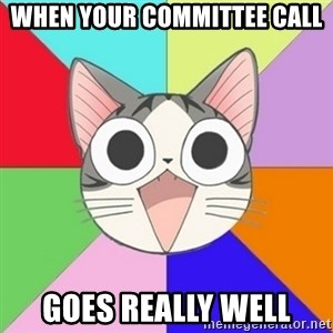 Nya Typical Anime Fans  - When your Committee call Goes really well