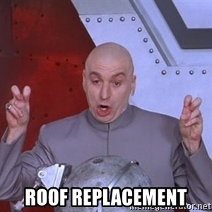 Dr. Evil Air Quotes -  Roof Replacement