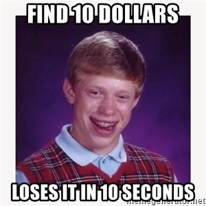 nerdy kid lolz - fIND 10 DOLLARS LOSES IT IN 10 SECONDS