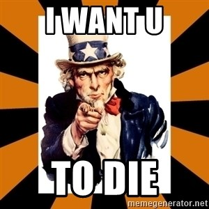 Uncle sam wants you! - I want u To die