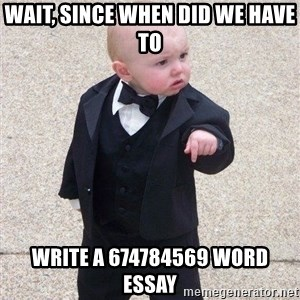 gangster baby - Wait, since when did we have to WRITE A 674784569 WORD ESSay