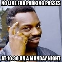 Black guy thinking  - No line for parking passes At 10:30 On a monday night