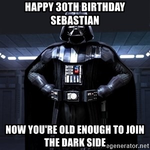 Bitch Darth Vader - Happy 30th birthday sebastian Now you're old enough to join the dark side