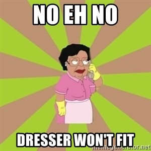 Consuela Family Guy - No eh no Dresser won't fit