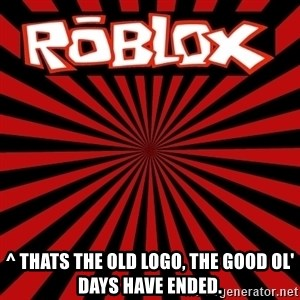 Roblox -  ^ thats the old logo, the good ol' days have ended.