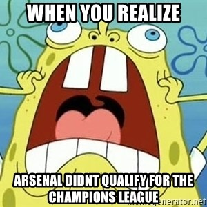 Enraged Spongebob - when you realize ArseNAL DIDNT QUALIFY FOR THE CHAMPIONS LEAGUE