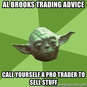 Advice Yoda Gives - al brooks trading advice call yourself a pro trader to sell stuff
