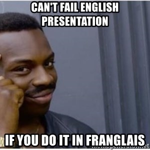 I'm a fucking genius - Can't fail english presentation if you do it in franglais
