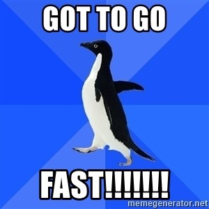 Socially Awkward Penguin - got to go fast!!!!!!!