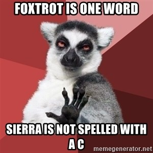Chill Out Lemur - Foxtrot is one word sierra is not spelled with a c