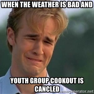 James Van Der Beek - When the weather is bad and Youth group cookout Is cancleD