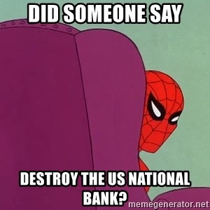 Suspicious Spiderman - did someone say  destroy the us national bank?