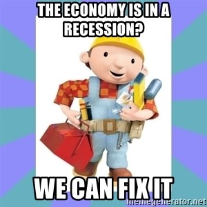bob the builder - the economy is in a recession? we can fix it