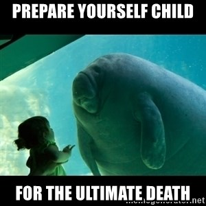Overlord Manatee - Prepare yourself child for the ultimate death