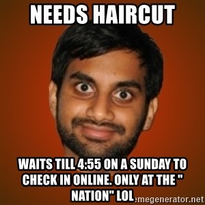 """Generic Indian Guy - Needs haircut  Waits till 4:55 on a sunday to check In online. Only at the """" Nation"""" lol"""