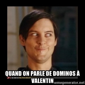Tobey_Maguire -  Quand on parle de dominos à VaLentin