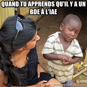 Skeptical African Child - Quand tu apprends qu'il y a un BDE à l'iAE