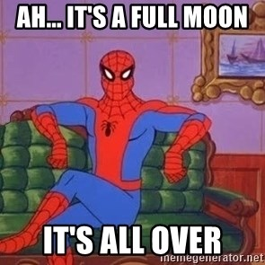 spider manf - Ah... it's a full moon It's all over