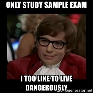 Dangerously Austin Powers - only study sample exam I too like to live dangerously