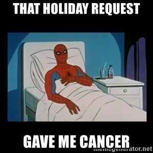 it gave me cancer - that holiday request gave me cancer