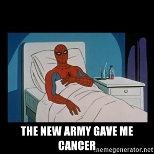it gave me cancer -  The new army gave me cancer