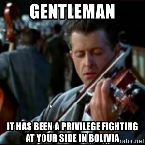 Titanic Band - GENTLEMAN IT HAS BEEN A PRIVILEGE FIGHTING AT YOUR SIDE IN BOLIVIA