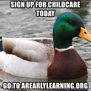 Actual Advice Mallard 1 - SIGN UP FOR CHILDCARE TODAY GO TO AREARLYLEARNING.ORG