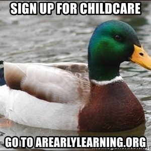 Actual Advice Mallard 1 - SIGN UP FOR CHILDCARE GO TO AREARLYLEARNING.ORG