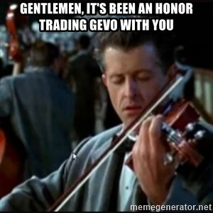 Titanic Band - Gentlemen, It's been an honor trading Gevo with you