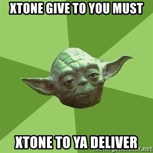 Advice Yoda Gives - xtone give to you must xtone to ya deliver