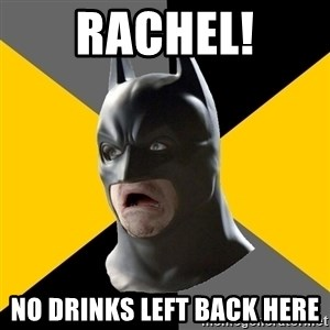 Bad Factman - RACHEL! NO DRINKS LEFT BACK HERE