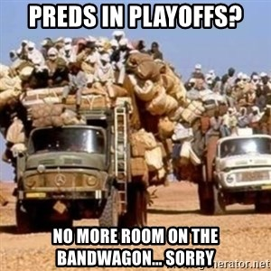 BandWagon - Preds in playoffs? No more room on the bandwagon... sorry