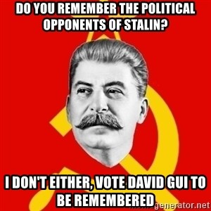 Stalin Says - Do you remember the political opponents of stalin? i don't either, Vote david gui to be remembered