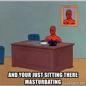 spiderman masterbating -  and your just sitting there masturbating