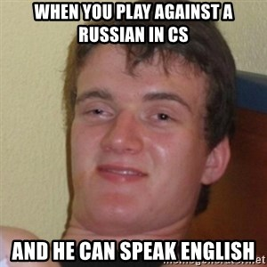 Stoner Stanley - When you play against a russian in cs and he can speak english