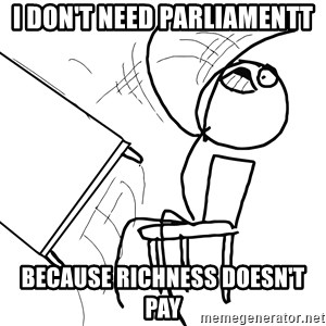 Desk Flip Rage Guy - I don't need ParliamentT Because Richness doesn't pay