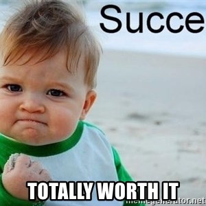 success baby -  totally worth it