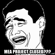 Laughing -  mea project closed???