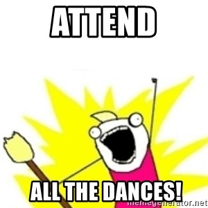 x all the y - ATTEND  ALL THE DANCES!