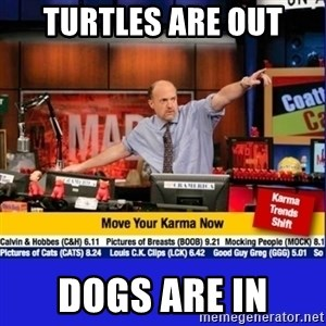 Move Your Karma - turtles are out Dogs are in