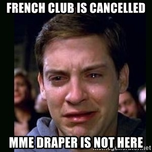 crying peter parker - French club is cancelled mme draper is not here