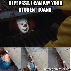 Pennywise in sewer - Hey! psst. I can pay your student loans.