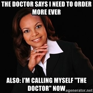 """Irrational Black Woman - The doctor says i need to order more ever Also: i'm calling myself """"the doctor"""" now"""