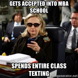 Texts from Hillary - Gets accepted into mba school spends entire class texting