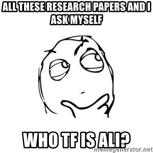 thinking guy - All these research papers and I ask myself Who TF is ali?
