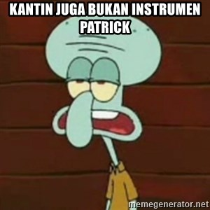 no patrick mayonnaise is not an instrument - KANTIN JUGA BUKAN INSTRUMEN PATRICK