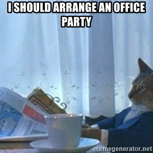 Sophisticated Cat - I should arrange an office party