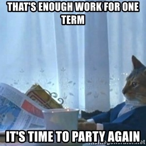 Sophisticated Cat - that's enough work for one term it's time to party again