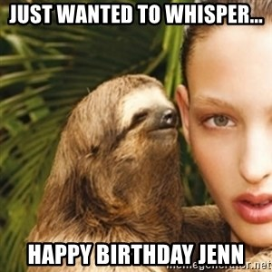 sexy sloth - Just wanted to whisper... happy birthday jenn